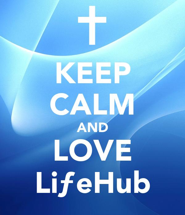 KEEP CALM AND LOVE LiƒeHub