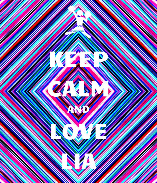 KEEP CALM AND LOVE LIA