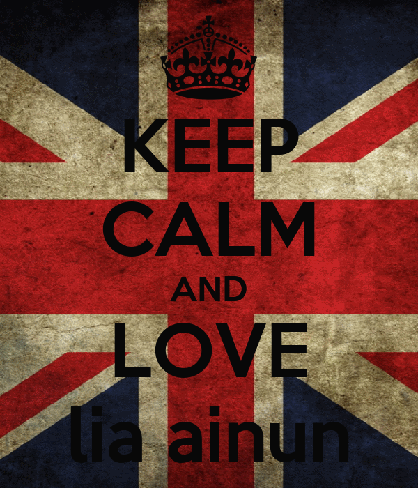 KEEP CALM AND LOVE lia ainun