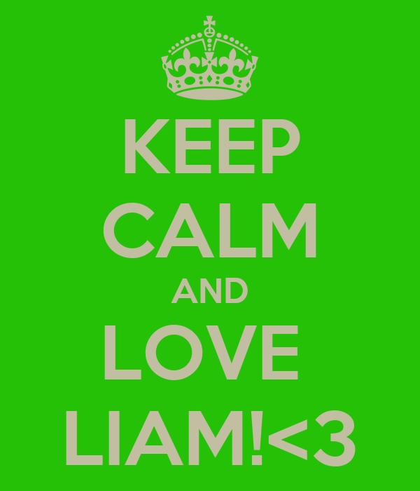 KEEP CALM AND LOVE  LIAM!<3