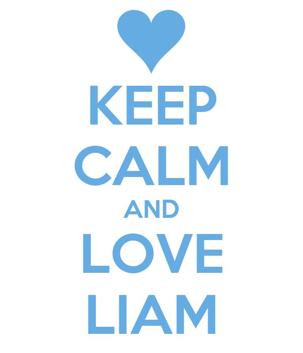 KEEP CALM AND LOVE LIAM