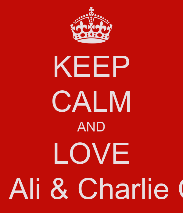 KEEP CALM AND LOVE Liam Ali & Charlie Cook