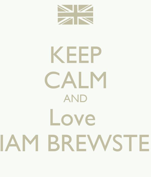 KEEP CALM AND Love  LIAM BREWSTER
