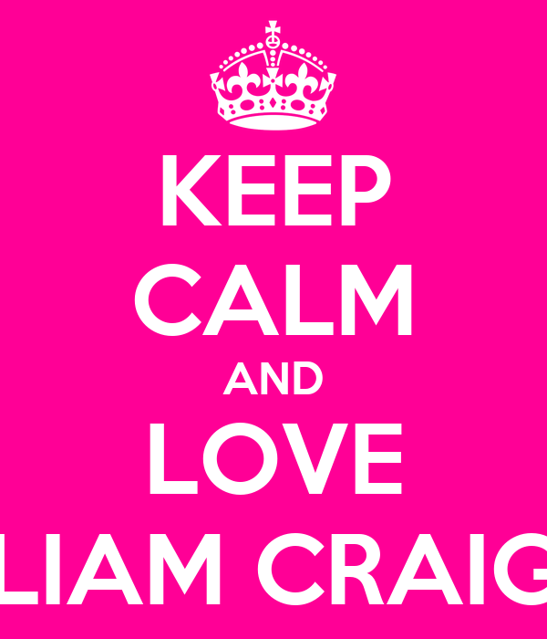 KEEP CALM AND LOVE LIAM CRAIG