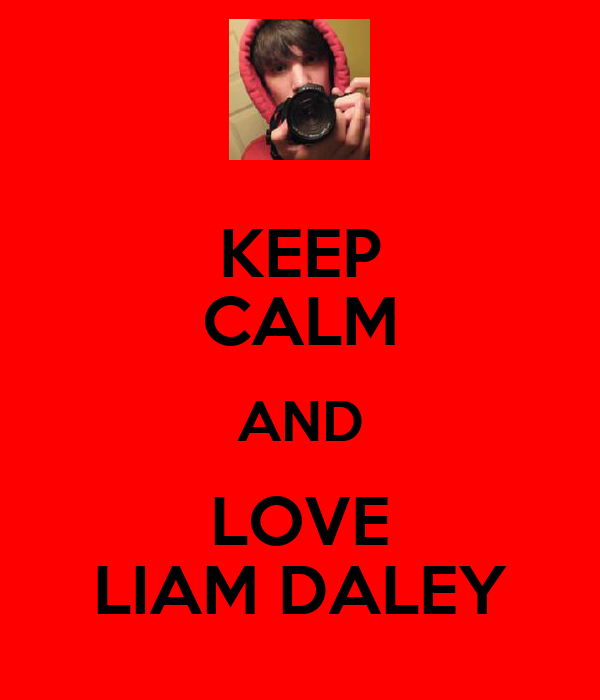 KEEP CALM AND LOVE LIAM DALEY