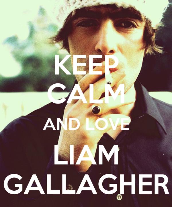 KEEP CALM AND LOVE LIAM GALLAGHER