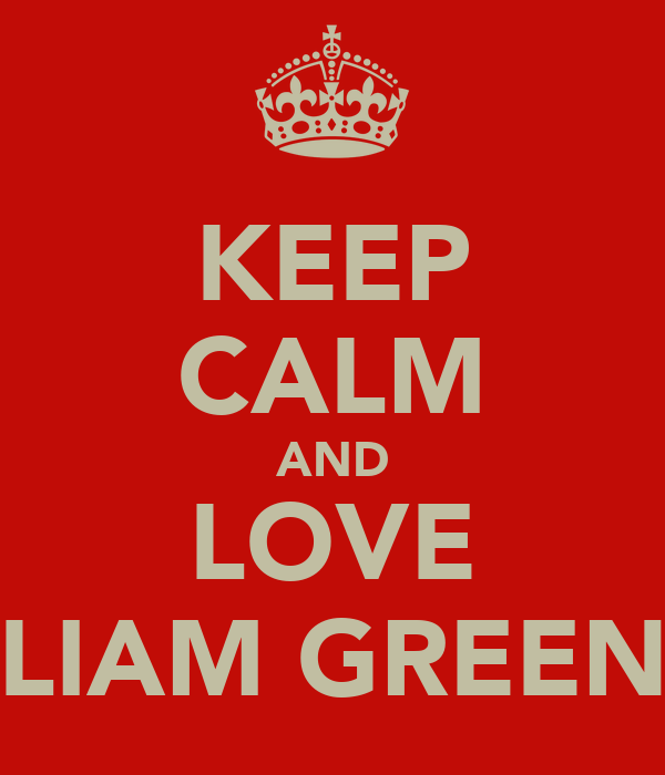 KEEP CALM AND LOVE LIAM GREEN