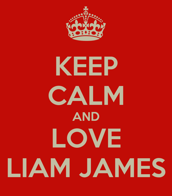 KEEP CALM AND LOVE LIAM JAMES