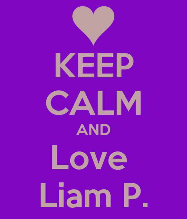 KEEP CALM AND Love  Liam P.