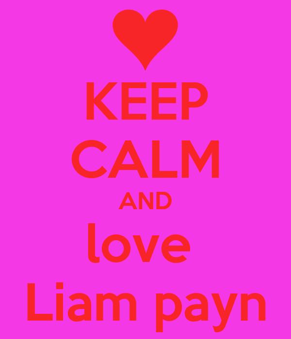 KEEP CALM AND love  Liam payn