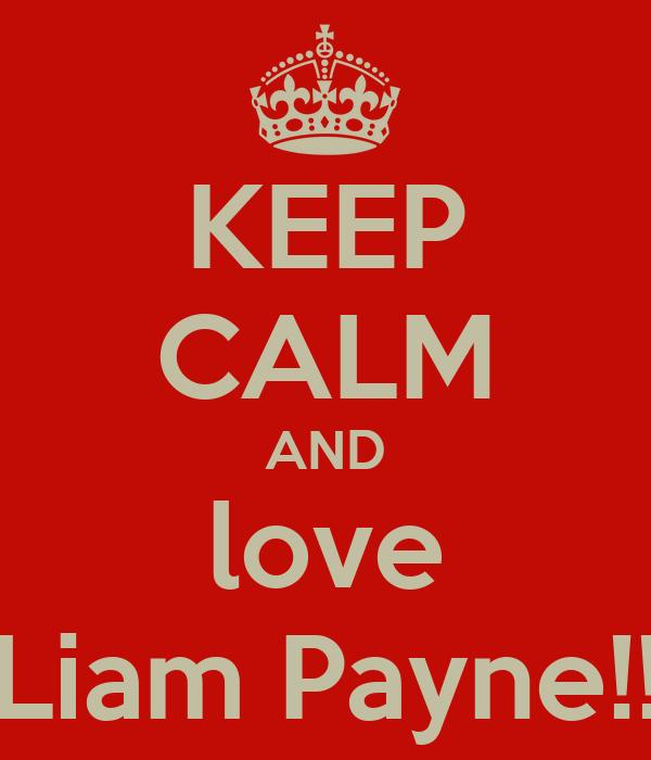 KEEP CALM AND love Liam Payne!!