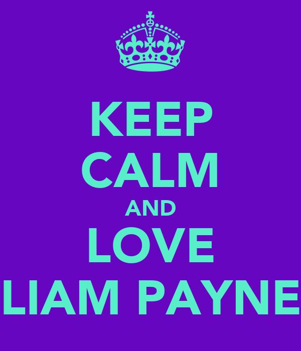 KEEP CALM AND LOVE LIAM PAYNE