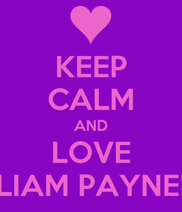 KEEP CALM AND LOVE LIAM PAYNE!