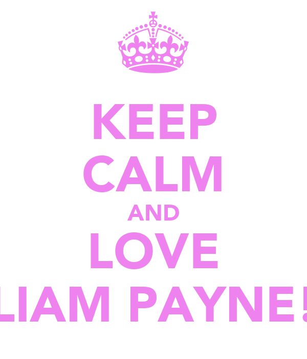 KEEP CALM AND LOVE LIAM PAYNE!