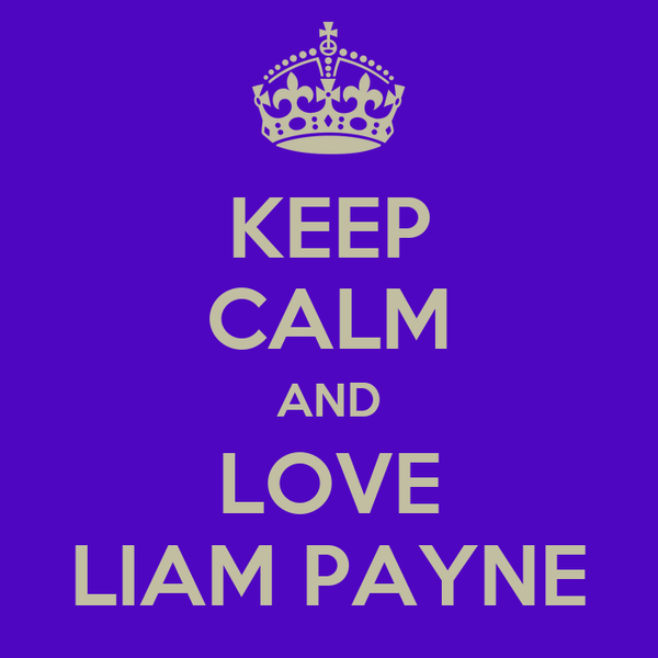 KEEP CALM AND LOVE LIAM PAYNE