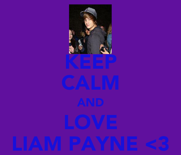 KEEP CALM AND LOVE LIAM PAYNE <3