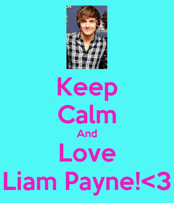 Keep Calm And Love Liam Payne!<3