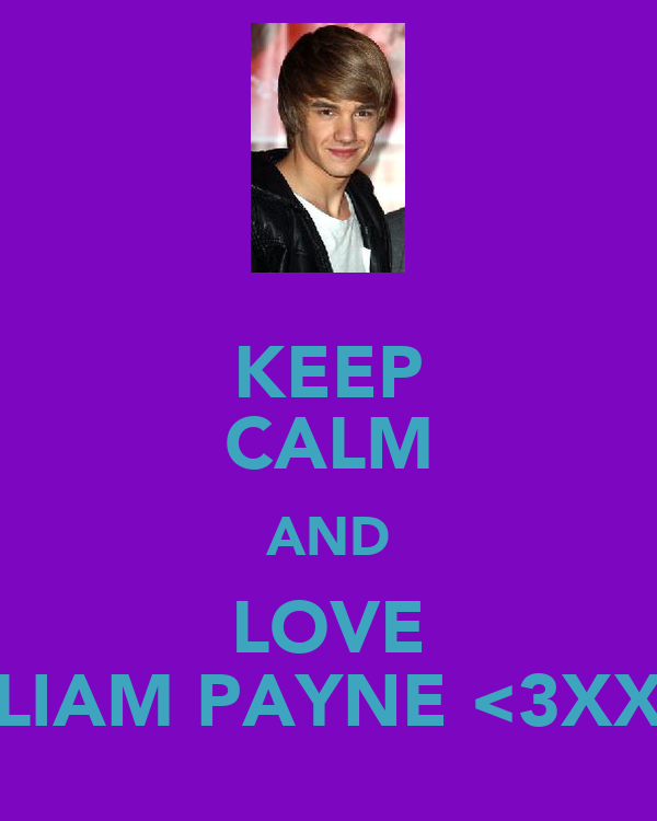 KEEP CALM AND LOVE LIAM PAYNE <3XX