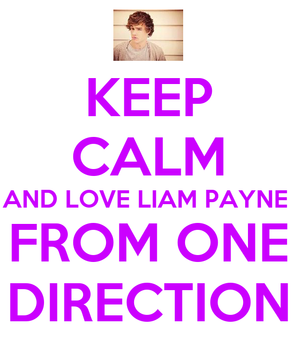 KEEP CALM AND LOVE LIAM PAYNE  FROM ONE DIRECTION