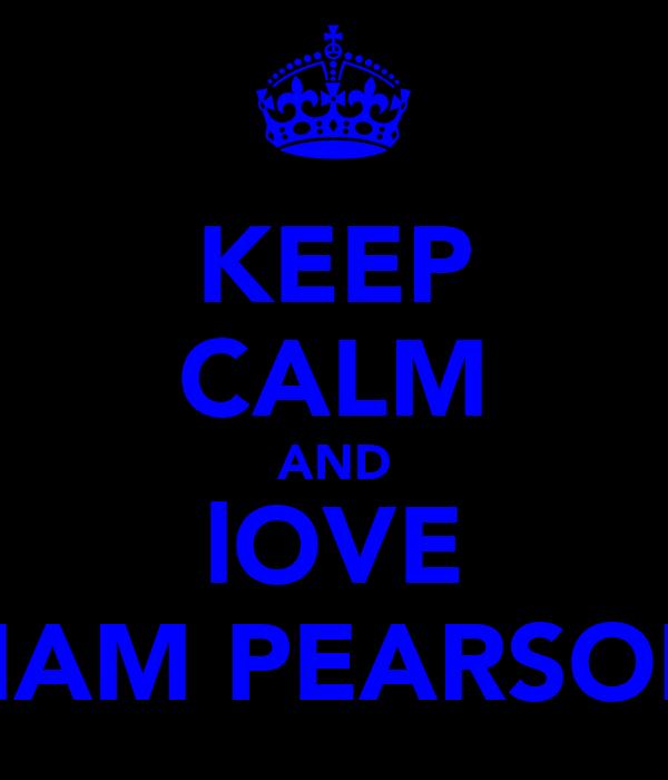 KEEP CALM AND lOVE LIAM PEARSON