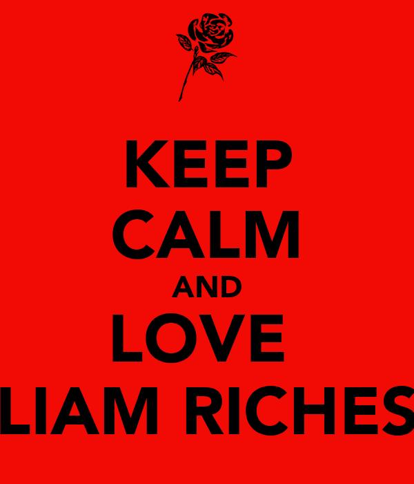 KEEP CALM AND LOVE  LIAM RICHES