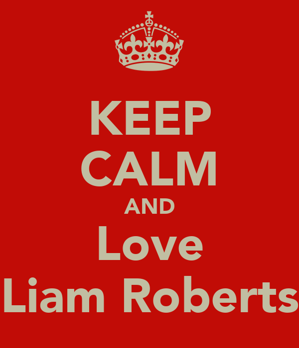 KEEP CALM AND Love Liam Roberts