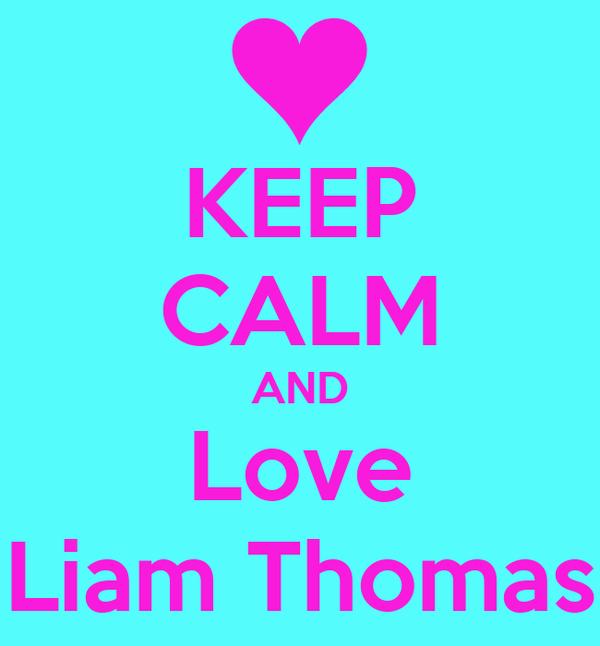 KEEP CALM AND Love Liam Thomas