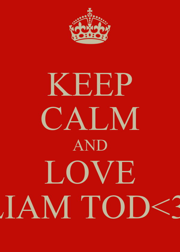 KEEP CALM AND LOVE LIAM TOD<3