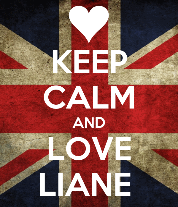 KEEP CALM AND LOVE LIANE