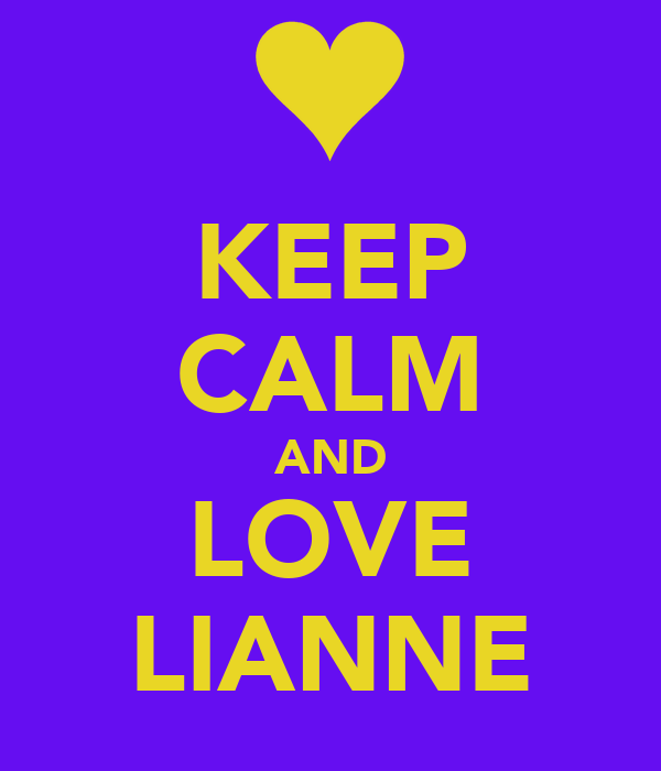 KEEP CALM AND LOVE LIANNE