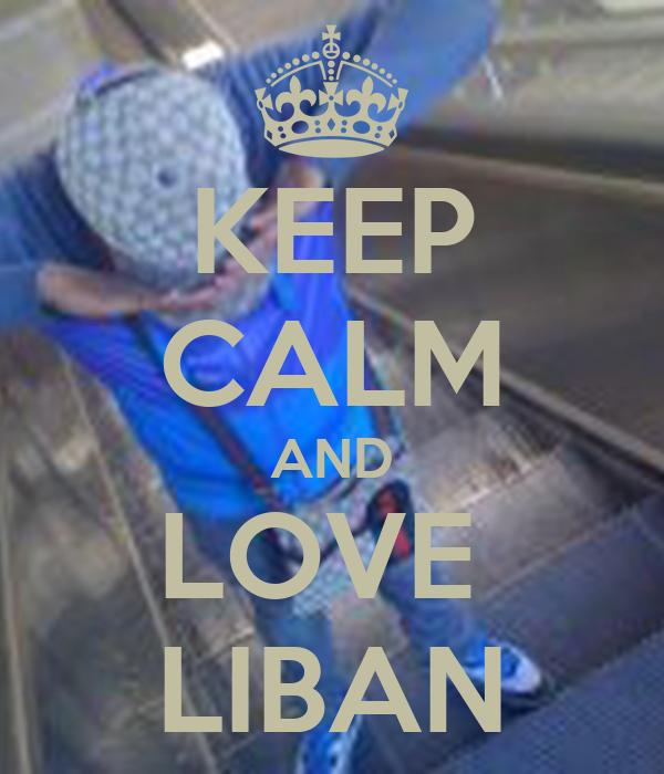 KEEP CALM AND LOVE  LIBAN