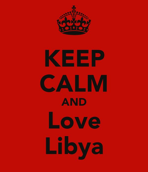 KEEP CALM AND Love Libya