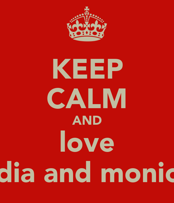 KEEP CALM AND love lidia and monica