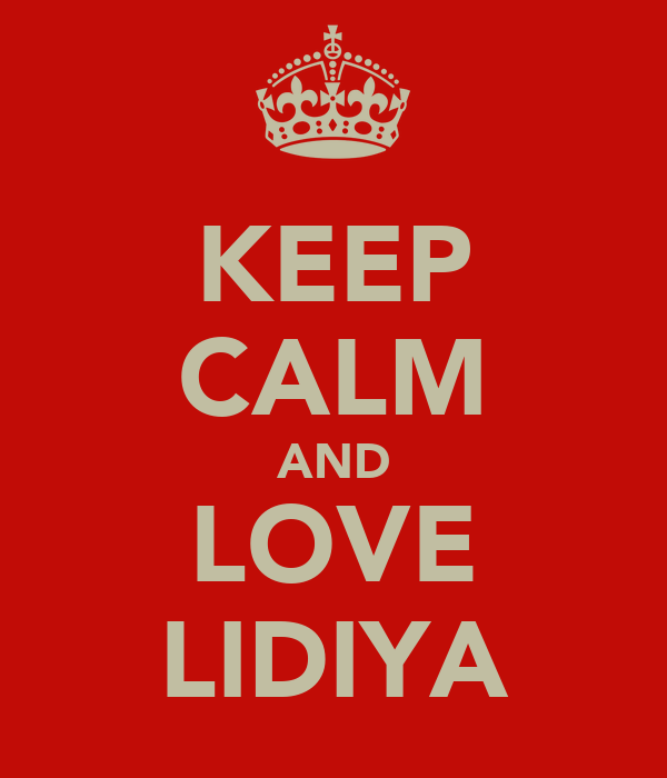 KEEP CALM AND LOVE LIDIYA