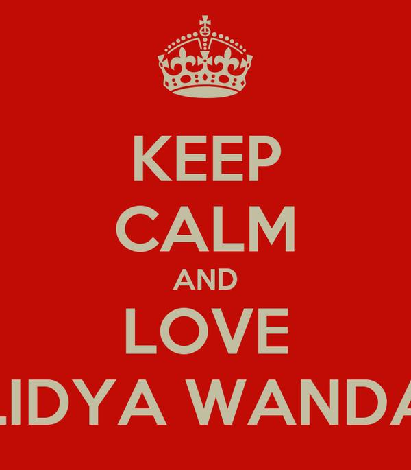 KEEP CALM AND LOVE LIDYA WANDA