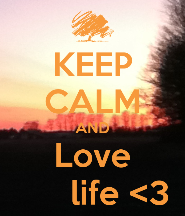 KEEP CALM AND Love       life <3