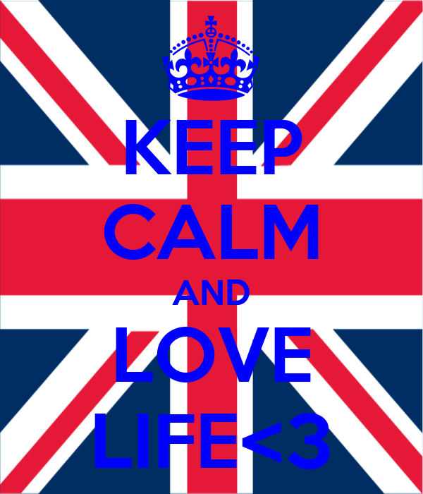 KEEP CALM AND LOVE LIFE<3