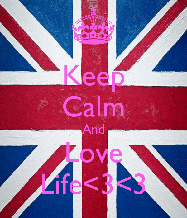 Keep Calm And Love Life<3<3