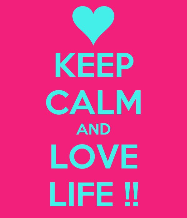 KEEP CALM AND LOVE LIFE !!