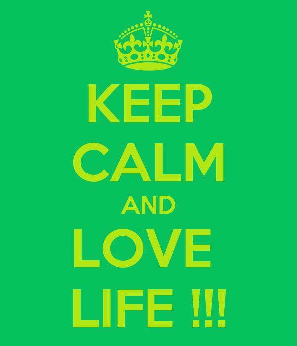 KEEP CALM AND LOVE  LIFE !!!