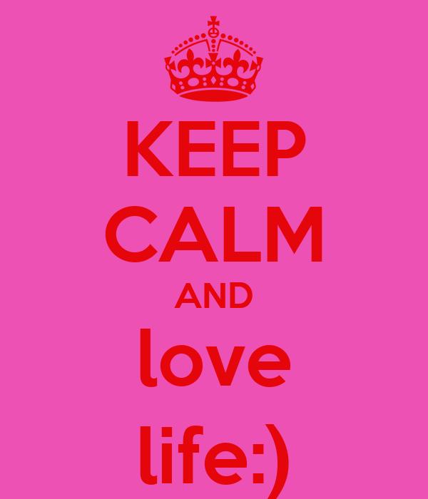 KEEP CALM AND love life:)