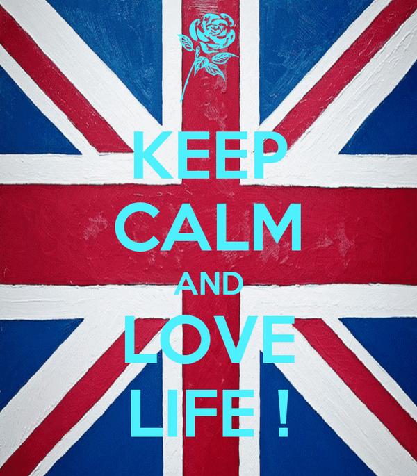 KEEP CALM AND LOVE LIFE !