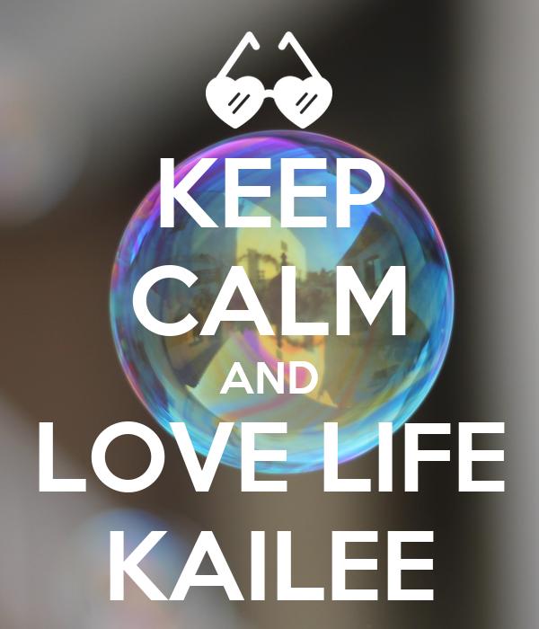 KEEP CALM AND LOVE LIFE KAILEE