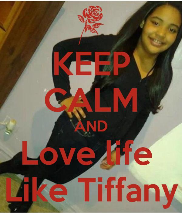 KEEP CALM AND Love life  Like Tiffany