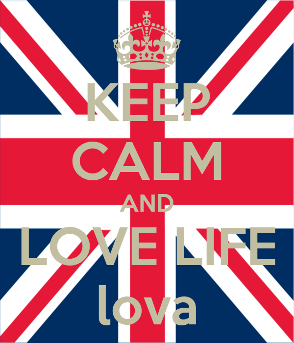 KEEP CALM AND LOVE LIFE lova
