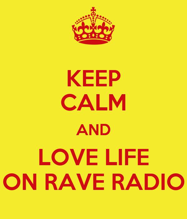 KEEP CALM AND LOVE LIFE ON RAVE RADIO