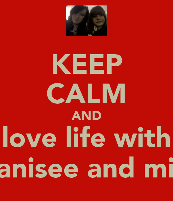 KEEP CALM AND love life with chanisee and mina