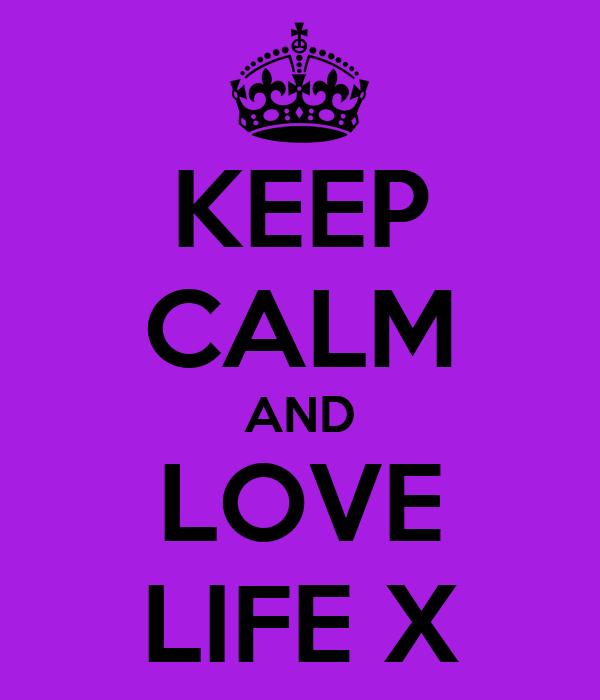 KEEP CALM AND LOVE LIFE X