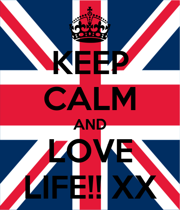 KEEP CALM AND LOVE LIFE!! XX