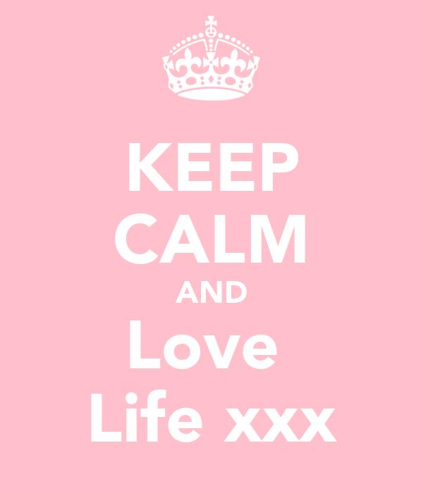 KEEP CALM AND Love  Life xxx